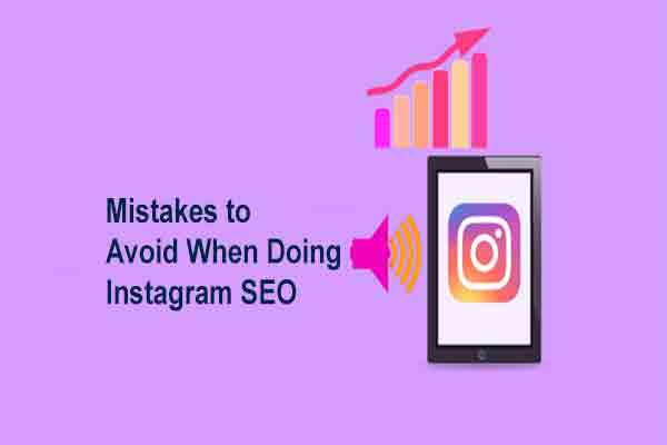 Mistakes to Avoid When Doing Instagram SEO