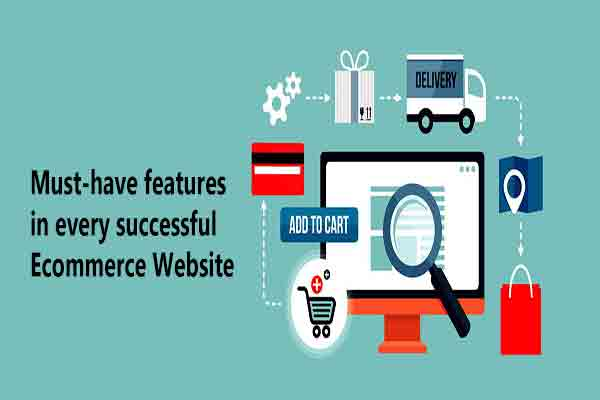 Must-have features in every successful ecommerce website