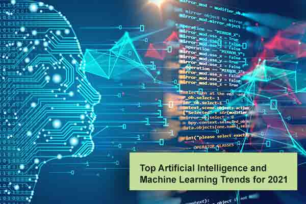 Top Artificial Intelligence and Machine Learning Trends for 2021