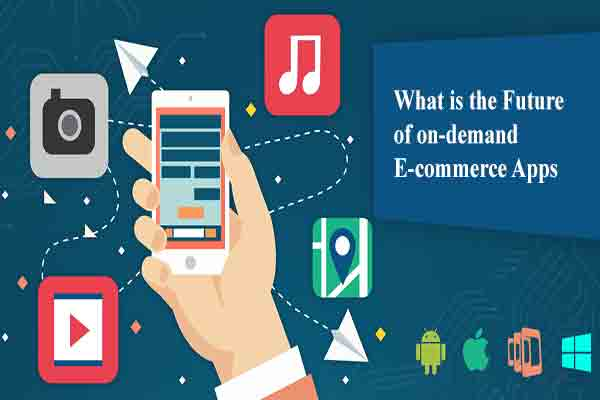 What is the Future of on-demand E-commerce Apps