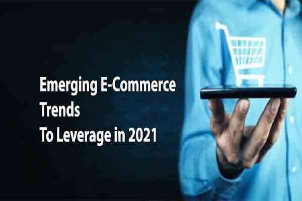 Emerging E-Commerce Trends to Leverage in 2021