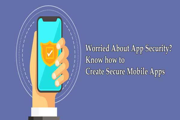 Worried About App Security? Know how to Create Secure Mobile Apps