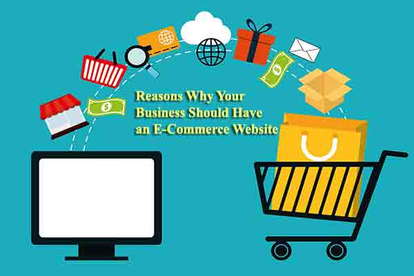 Reasons Why Your Business Should Have an E-Commerce Website