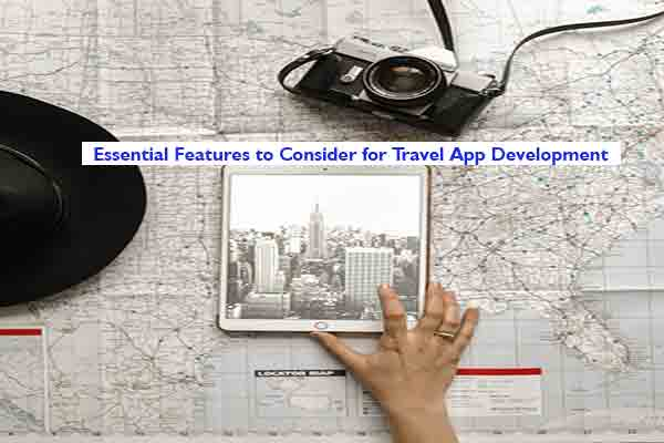 Essential Features to Consider for Travel App Development