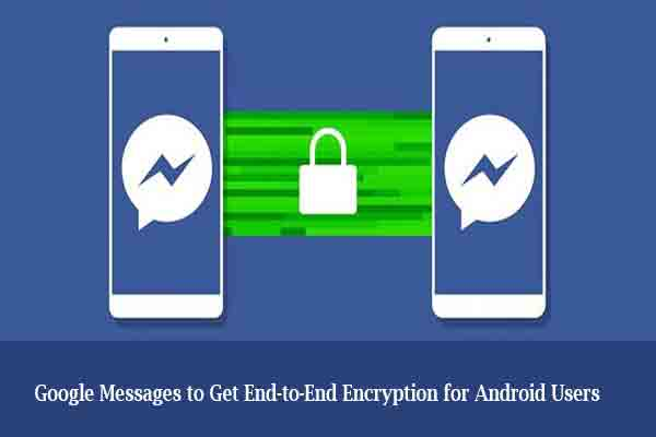 Google Messages to Get End-to-End Encryption for Android Users