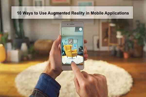 10 Ways to Use Augmented Reality in Mobile Applications