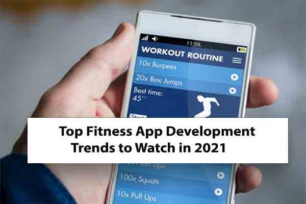 Top Fitness App Development Trends to Watch in 2021