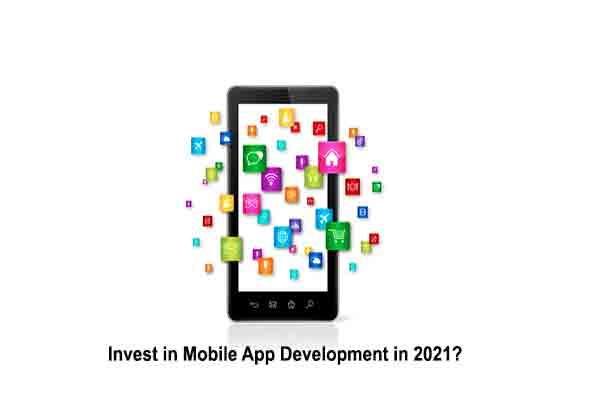 Invest in Mobile App Development in 2021?