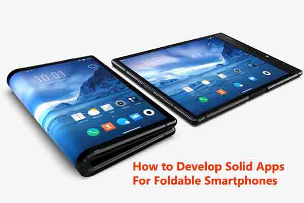 How to Develop Solid Apps For Foldable Smartphones