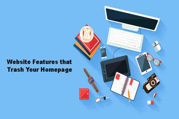 What are the Website Features that Trash Your Homepage
