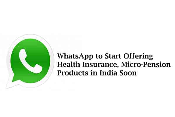 WhatsApp to Start Offering Health Insurance, Micro-Pension Products in India Soon